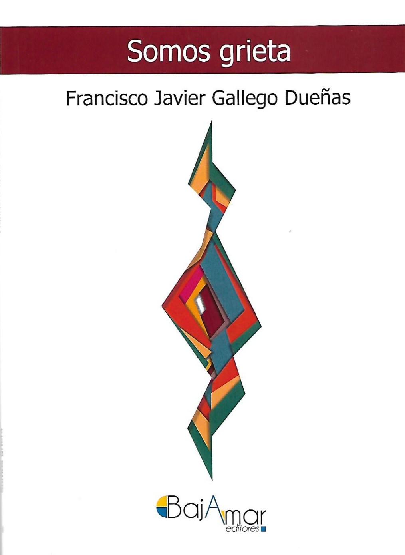 Puentes de papel: FRANCISCO JAVIER GALLEGO DUEÑAS. SOMOS GRIETA